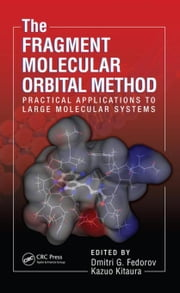 The Fragment Molecular Orbital Method: Practical Applications to Large Molecular Systems ebook by Fedorov, Dmitri