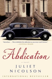 Abdication - A Novel ebook by Juliet Nicolson