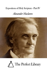 Expositions of Holy Scripture - Part IV ebook by Alexander Maclaren