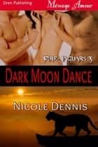 Dark Moon Dance ebook by Nicole Dennis