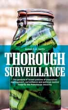 Thorough Surveillance - The Genesis of Israeli Policies of Population Management, Surveillance and Political Control towards the Palestinian Minority ebook by Ahmad H. Sa'di