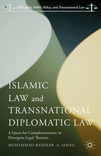 Islamic Law and Transnational Diplomatic Law - A Quest for Complementarity in Divergent Legal Theories ebook by Muhammad-Basheer .A. Ismail