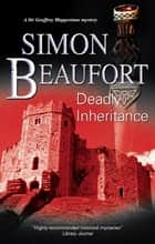 Deadly Inheritance ebook by Simon Beaufort