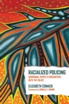 Racialized Policing - Aboriginal People's Encounters with the Police ebook by Elizabeth Comack