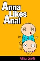 Anna Likes Anal ebook by Allison Sciulla