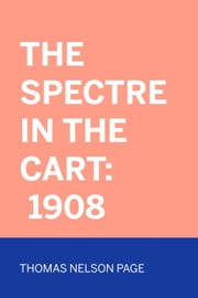 The Spectre In The Cart: 1908 ebook by Thomas Nelson Page