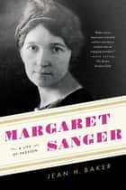 Margaret Sanger - A Life of Passion ebook by Jean H. Baker
