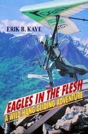 Eagles In The Flesh ebook by Erik B. Kaye