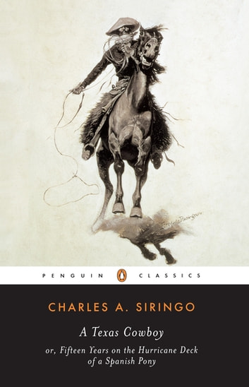 A Texas Cowboy - or, Fifteen Years on the Hurricane Deck of a Spanish Pony ebook by Charles A. Siringo