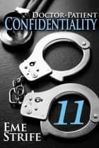 Doctor-Patient Confidentiality: Volume Eleven (Confidential #1) ebook by Eme Strife