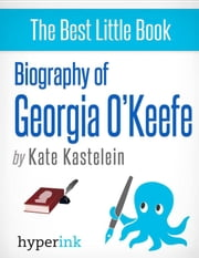 Biography of Georgia O'Keeffe: The life and times of Georgia O'Keefe, in one convenient little book. ebook by Kate  Kastelein
