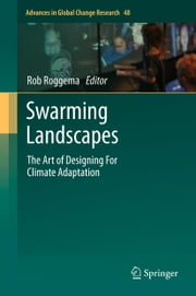 Swarming Landscapes - The Art of Designing For Climate Adaptation ebook by Rob Roggema