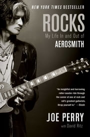 Rocks - My Life in and out of Aerosmith ebook by Joe Perry,David Ritz