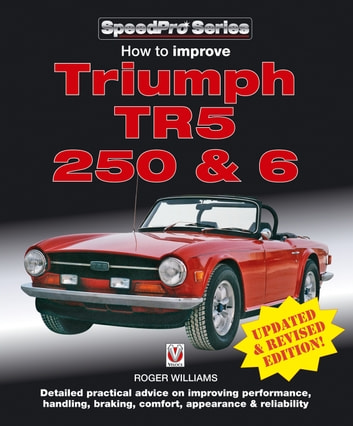 How to Improve Triumph TR5, 2 50 & 6 - Updated & Revised Edition! ebook by Roger Williams