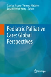 Pediatric Palliative Care: Global Perspectives ebook by