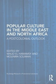 Popular Culture in the Middle East and North Africa - A Postcolonial Outlook ebook by Mounira Soliman,Walid El Hamamsy