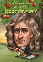 Who Was Isaac Newton? ebook by Janet Pascal, Tim Foley, Nancy Harrison