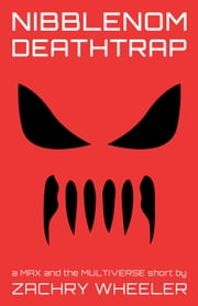 Nibblenom Deathtrap - Max and the Multiverse Shorts, #2 ebook by Zachry Wheeler