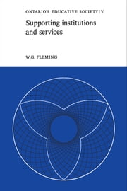Supporting Institutions and Services - Ontario's Educative Society, Volume V ebook by W.G. Fleming