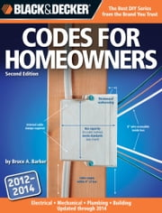 Black & Decker Codes for Homeowners - Electrical Mechanical Plumbing Building Updated through 2014 ebook by Bruce Barker