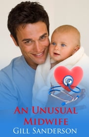 An Unusual Midwife - A Medical Romance ebook by Gill Sanderson