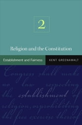 Religion and the Constitution, Volume 2 - Establishment and Fairness ebook by Kent Greenawalt