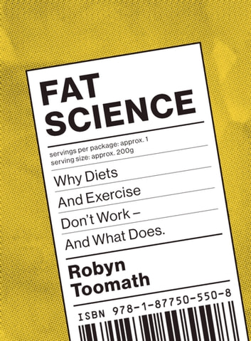 Fat Science: Why Diets and Exercise Don't Work - and What Does ebook by Robyn Toomath