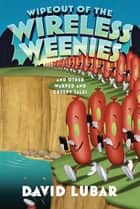 Wipeout of the Wireless Weenies ebook by David Lubar