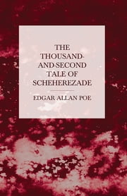 The Thousand-and-Second Tale of Scheherezade ebook by Edgar Allan Poe