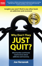 Why Don't They Just Quit? What families and friends need to know about addiction and recovery. ebook by Joe Herzanek
