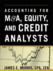 Accounting for M&A, Credit, & Equity Analysts ebook by James Morris