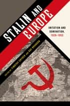 Stalin and Europe - Imitation and Domination, 1928-1953 ebook by Timothy Snyder, Ray Brandon