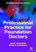 Professional Practice for Foundation Doctors ebook by Professor Judy McKimm,Kirsty Forrest