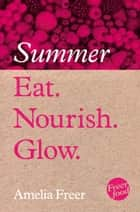 Eat. Nourish. Glow – Summer ebook by Amelia Freer