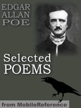 Selected Poems: (45+ Poems) Incl: The Raven, Israfel, Tamerlane, The City In The Sea, The Bells, Eldorado, Ulalume, Annabel Lee & More (Mobi Classics) ebook by Edgar Allan Poe
