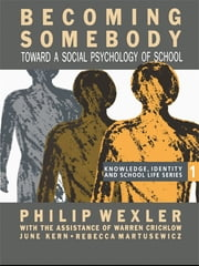 Becoming Somebody - Toward A Social Psychology Of School ebook by Philip Wexler,Warren Crichlow,June Kern,Rebecca Matusewicz