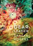 Dear Leader ebook by Damian Rogers