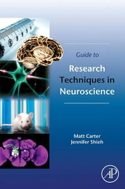 Guide to Research Techniques in Neuroscience ebook by Matt Carter,Jennifer C. Shieh