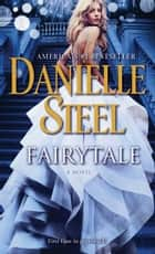 Fairytale - A Novel ebook by Danielle Steel