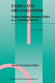 Ethics and Organizations - Understanding Business Ethics as a Learning Process ebook by Josep M. Lozano