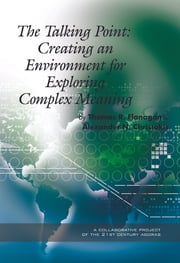 The Talking Point - Creating an Environment for Exploring Complex Meaning ebook by Thomas R. Flanagan,Alexander N. Christakis