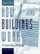 How Buildings Work - The Natural Order of Architecture ebook by Edward Allen, Edward Allen, David Swoboda,...