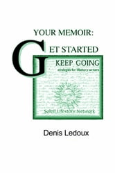 Your Memoir: Getting Started, Keeping Going ebook by Denis Ledoux