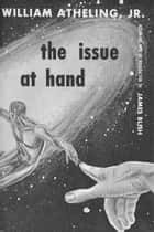 The Issue at Hand ebook by