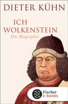 Ich Wolkenstein - Die Biographie ebook by Dieter Kühn