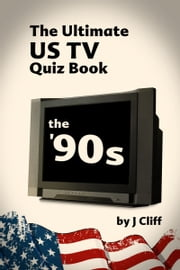The Ultimate US TV Quiz book: The '90s ebook by Jim Cliff