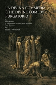 LA DIVINA COMMEDIA (THE DIVINE COMEDY) : Purgatorio - LA DIVINA COMMEDIA (THE DIVINE COMEDY) : PURGATORIO A Translation into English in Iambic Pentameter, Terza Rima form ebook by Paul S. Bruckman