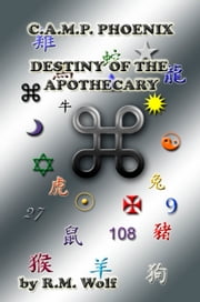 C.A.M.P. Phoenix Destiny of the Apothecary ebook by R. M. Wolf