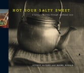 Hot Sour Salty Sweet - A Culinary Journey Through Southeast Asia ebook by Jeffrey Alford,Naomi Duguid