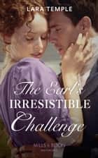 The Earl's Irresistible Challenge (Mills & Boon Historical) (The Sinful Sinclairs, Book 1) eBook by Lara Temple